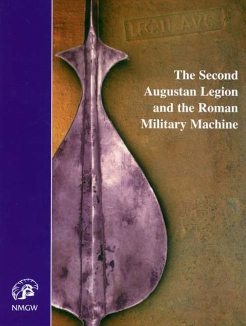 The Second Augustan Legion and the Roman Military Machine